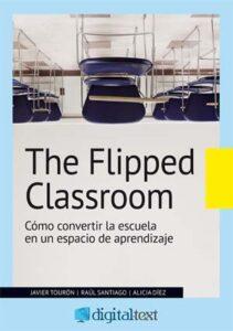 Libro de lectura The Flipped Classroom. Cómo convertir la escuela en un espacio de aprendizaje' de Javier Tourón