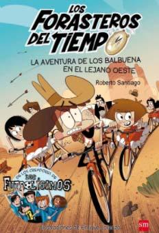 Los forasteros del tiempo: la aventura de los Balbuena en el lejano oeste- Día Internacional del Libro Infantil y Juvenil