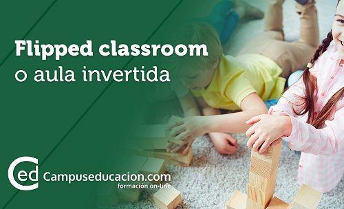 ¿Qué es y qué beneficios aporta el modelo pedagógico Flipped Classroom? 1
