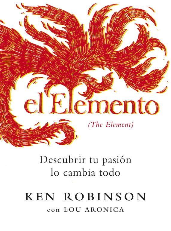 El elemento (Descubrir tu pasión lo cambia todo)