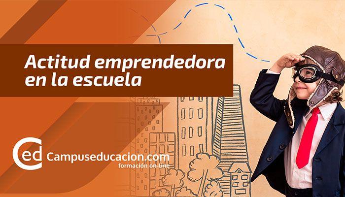 Cómo introducir la actitud emprendedora en el aula, según Campuseducación.com