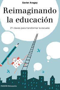 REIMAGINANDO LA EDUCACIÓN Xavier Aragay