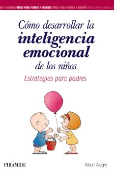 Cómo desarrollar la inteligencia emocional de los niños. Estrategias para padres