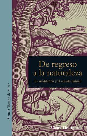 De regreso a la naturaleza: La meditación y el mundo natural