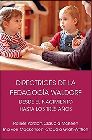 Directrices de la pedagogía Waldorf. Desde el nacimiento hasta los tres años