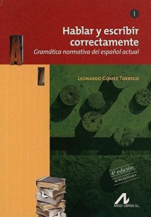 Hablar y escribir correctamente. Gramática normativa del español actual