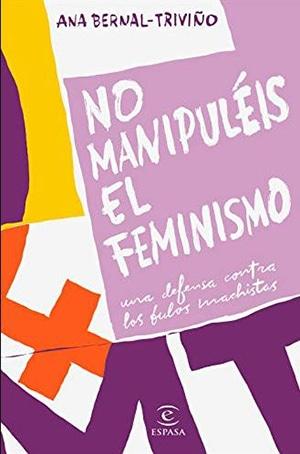 No manipuléis el feminismo. Una defensa contra los bulos machistas