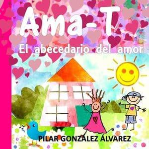 Ama-T: el abecedario del amor cuentos emociones positivas
