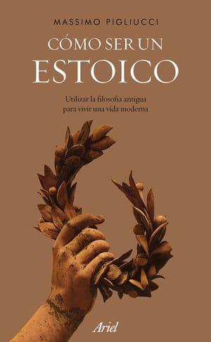 Cómo ser un estoico: utilizar la filosofía antigua para vivir una vida moderna libros para afrontar crisis