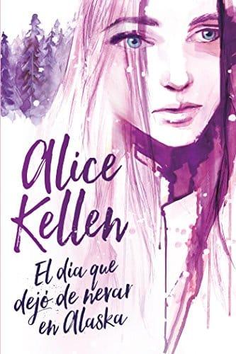 El día que dejó de nevar en Alaska - Novelas románticas para adolescentes y adultos