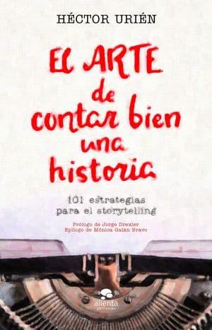 El arte de contar bien una historia. 101 estrategias para el storytelling