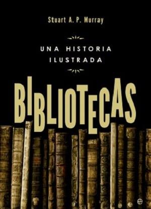 Bibliotecas: una historia ilustrada