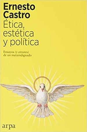 Ética, estética y política: Ensayos lecturas veraniegas