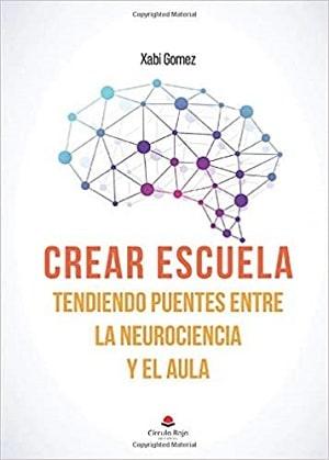 Crear escuela. Tendiendo puentes entre la neurociencia y el aula