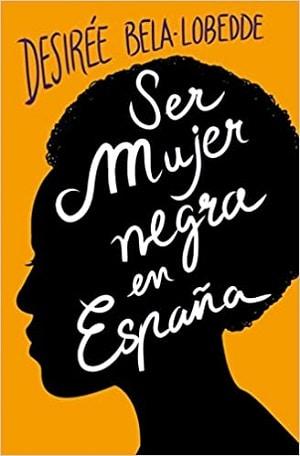 Ser mujer negra en España - Desirée Bela-Lobedde - libros racismo