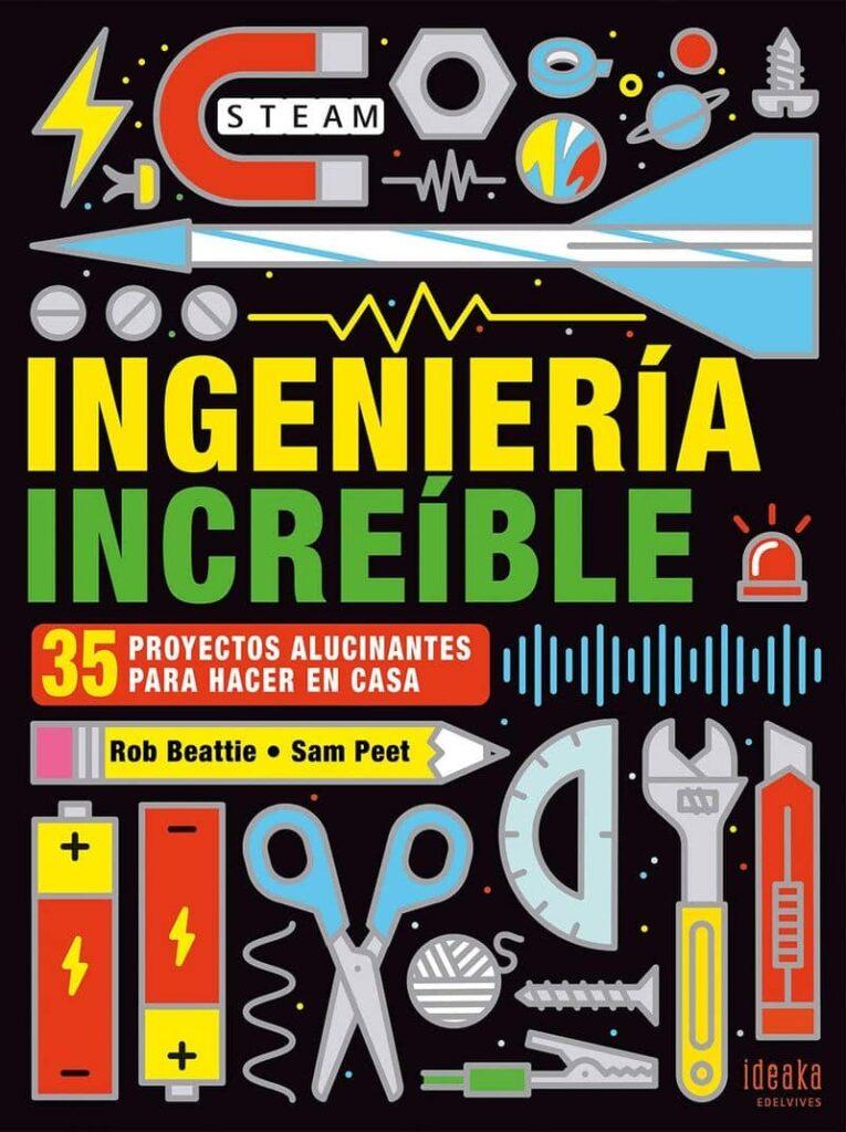 Ingeniería increible: 35 proyectos alucinantes para hacer en casa Libros con ideas para jugar