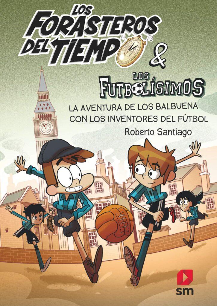 Los forasteros del tiempo: la aventura de los Balbuena con los inventores del fútbol