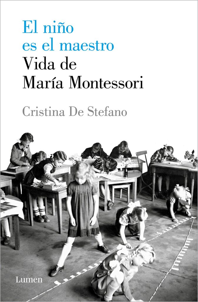 El niño es el maestro. Vida de Maria Montessori