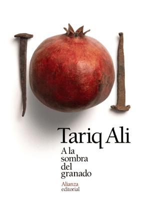 A la sombra del granado - Tariq Ali