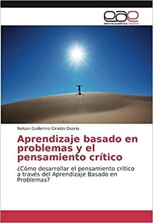 Aprendizaje basado en problemas y el pensamiento crítico: ¿Cómo desarrollar el pensamiento crítico a través del Aprendizaje Basado en Problemas?