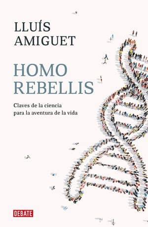 Homo rebellis: Claves de la ciencia para la aventura de la vida