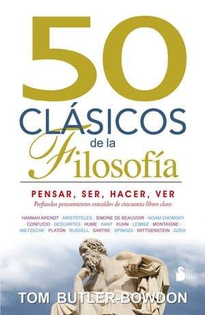 50 clásicos de la Filosofía: pensar, ser, hacer y ver