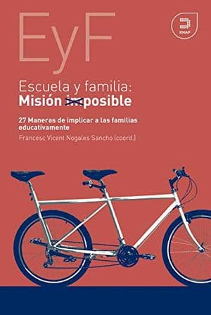 Escuela y familia. Misión posible: 27 maneras de implicar a las familias educativamente