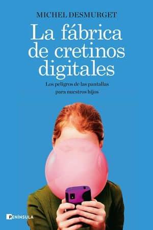 La fábrica de cretinos digitales: los peligros de las pantallas para nuestros hijos Libros peligros tecnología