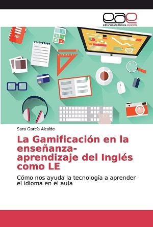 La Gamificación en la enseñanza-aprendizaje del Inglés como LE: Cómo nos ayuda la tecnología a aprender el idioma en el aula