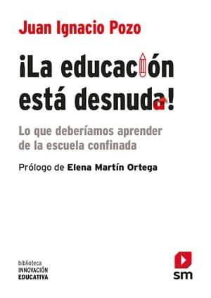 ¡La educación está desnuda! Lo que deberíamos aprender de la escuela confinada novedades editoriales febrero