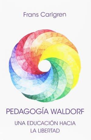 Pedagogía Waldorf. Una educación hacia la libertad  Libros pedagogías alternativas