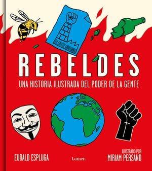 Rebeldes. Una historia ilustrada del poder de la gente novedades editoriales febrero