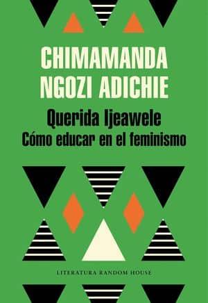 Querida Ljeawele Cómo educar en el feminismo