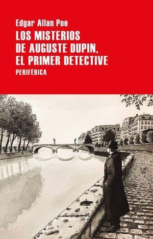 Los misterios de Auguste Dupin. El primer detective - novedades editoriales febrero