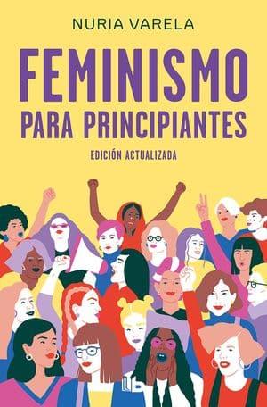 Feminismo para principiantes. Edición actualizada de Nuria Varela. Enseñar feminismo en Secundaria y Bachillerato