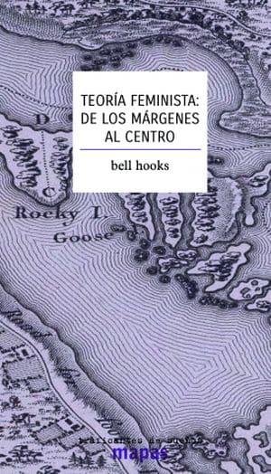 Teoría Feminista: De los márgenes al centro. Bell Hooks.