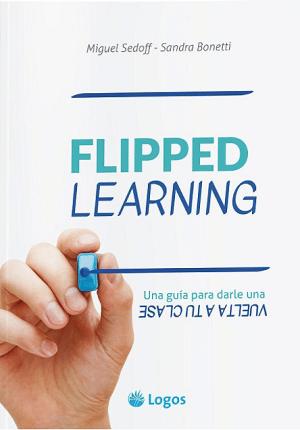 FLIPPED LEARNING: Una guía para darle una vuelta a tu clase