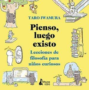 Pienso, luego existo. Lecciones de filosofía para niños curiosos libros filosofía niños y adolescentes