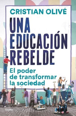 Una educación rebelde. El poder de transformar la sociedad novedades editoriales abril