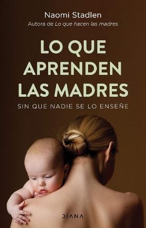 Lo que aprenden las madres sin que nadie se lo enseñe
