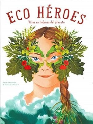 Eco Heroes. Vidas en defensa del planeta