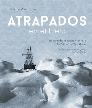 Atrapados en el hielo: La legendaria expedición a la Antártida de Shackleton