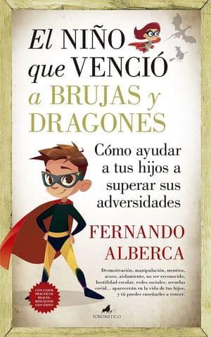 El niño que venció a brujas y dragones. Cómo ayudar a tu hijo a superar sus adversidades novedades editoriales agosto