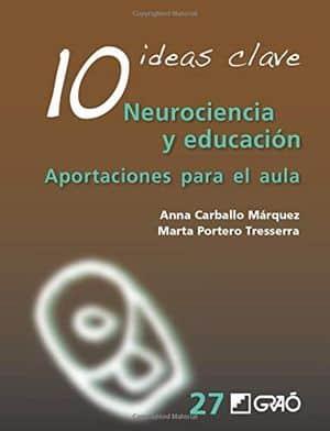10 ideas claves. Neurociencia y educación. Aportaciones para el aula