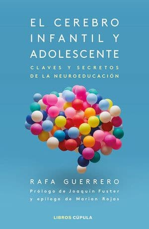 El cerebro infantil y adolescente. Claves y secretos de la neuroeducación