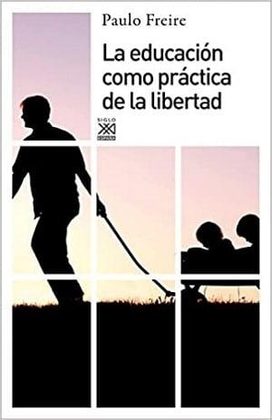 La educación como práctica de la libertad Paulo Freire